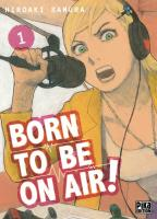Rayon : Manga (Seinen), Série : Born to Be on Air ! T1, Born to Be on Air !