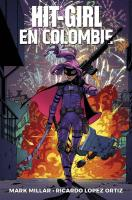 Rayon : Comics (Super Héros), Série : Hit-Girl (Série 2) T1, Hit Girl en Colombie
