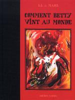 Rayon : Albums (Roman Graphique), Série : Comment Betty Vint au Monde, Comment Betty Vint au Monde