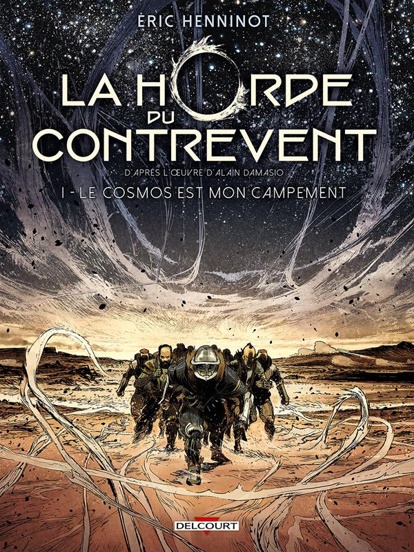 La Horde du Contrevent (1) : Le Cosmos est mon campement : D'Après l'oeuvre d' Alain Damasio