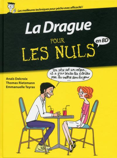 la drague pour les nuls en bd emmanuelle teyras ana s delcroix thomas rietzmann humour. Black Bedroom Furniture Sets. Home Design Ideas