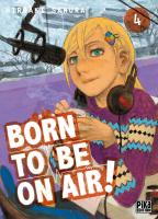 Rayon : Manga (Seinen), Série : Born to Be on Air ! T4, Born to Be on Air !