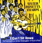 Rayon : CD, Série : I Can't Sit Down : An Introduction to the Godmother of Rock, Sister Rosetta Tharpe : I Can't Sit down (Vinyl 33 T)