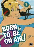 Rayon : Manga (Seinen), Série : Born to Be on Air ! T2, Born to Be on Air !