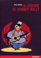 Rayon : Albums (Labels indépendants), Série : La Legende de Cowboy Wally, La Legende de Cowboy Wally